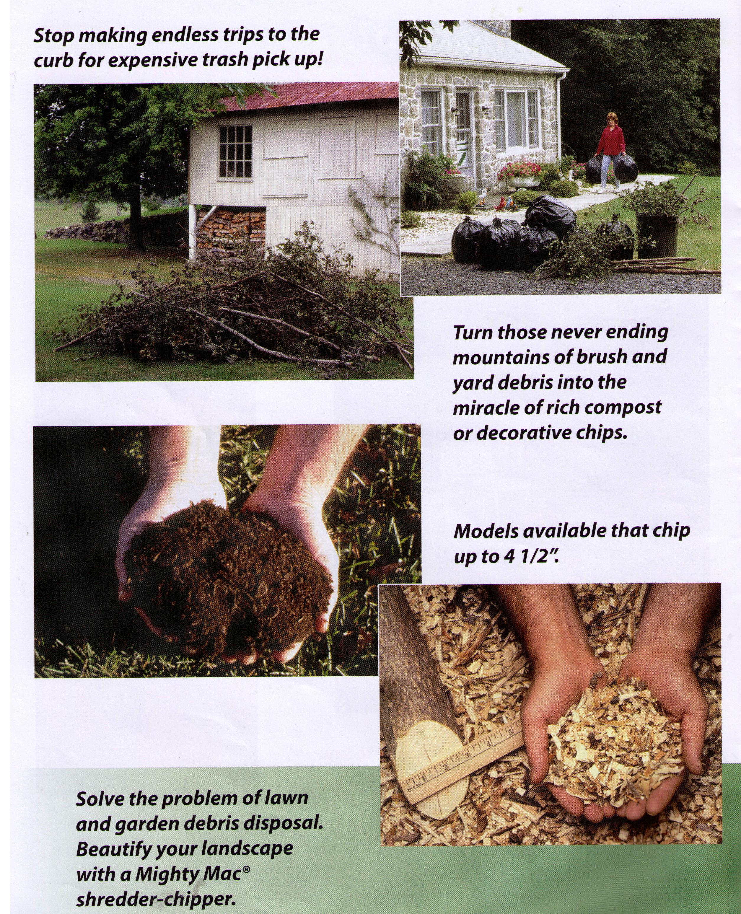 Models Are Chipper/Shredders, reduce materials to a chips or compost.